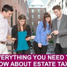 Everything You Need to Know About Estate Taxes