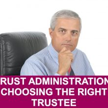 Trust Administration: Choosing the Right Trustee